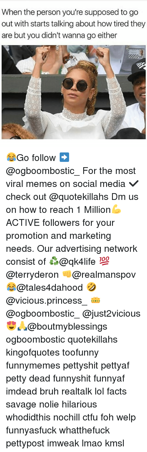 Bruh, Ctfu, and Facts: When the person you're supposed to go  out with starts talking about how tired they  are but you didn't wanna go either 😂Go follow ➡@ogboombostic_ For the most viral memes on social media ✔check out @quotekillahs Dm us on how to reach 1 Million💪ACTIVE followers for your promotion and marketing needs. Our advertising network consist of ♻@qk4life 💯@terryderon 👊@realmanspov 😂@tales4dahood 🤣@vicious.princess_ 👑@ogboombostic_ @just2vicious😍🙏@boutmyblessings ogboombostic quotekillahs kingofquotes toofunny funnymemes pettyshit pettyaf petty dead funnyshit funnyaf imdead bruh realtalk lol facts savage nolie hilarious whodidthis nochill ctfu foh welp funnyasfuck whatthefuck pettypost imweak lmao kmsl