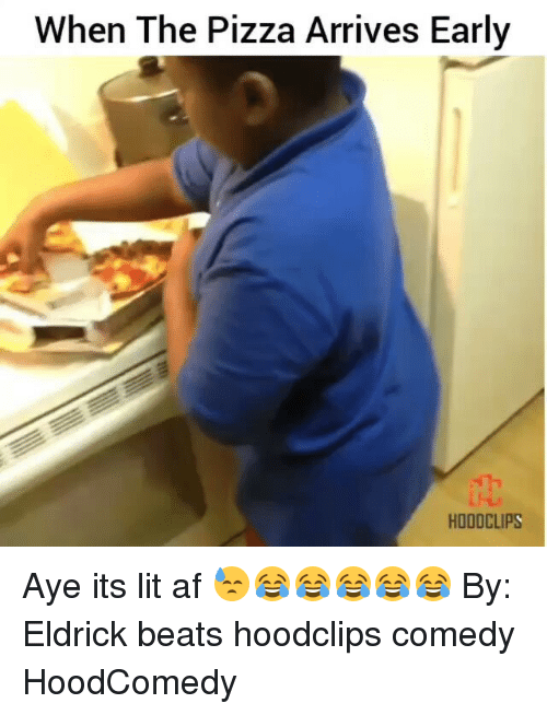 Funny, It's Lit, and Lit AF: When The Pizza Arrives Early  HOODCLIPS Aye its lit af 😓😂😂😂😂😂 By: Eldrick beats hoodclips comedy HoodComedy