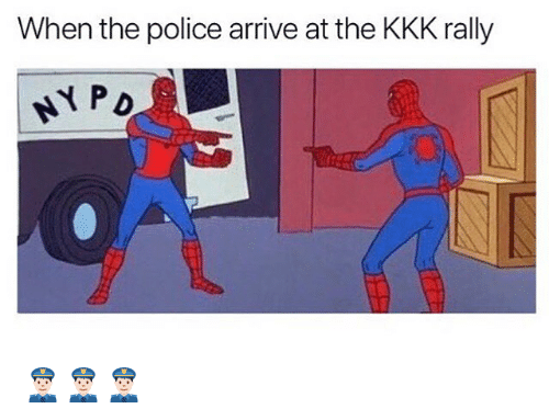 Kkk, Memes, and Police: When the police arrive at the KKK rally  NY PD 👮🏻👮🏻👮🏻