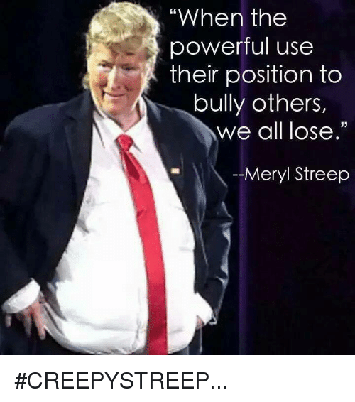"""Memes, Meryl Streep, and 🤖: """"When the  powerful use  their position to  bully others,  we all lose.""""  Meryl Streep #CREEPYSTREEP..."""