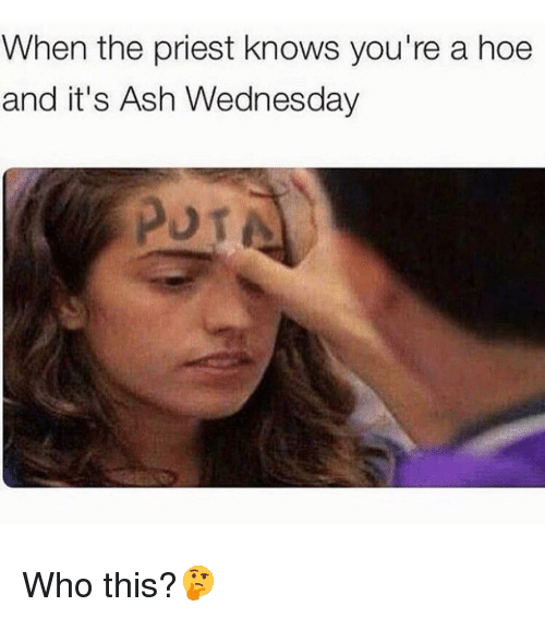 Ash Wednesday: When the priest knows you're a hoe  and it's Ash Wednesday Who this?🤔