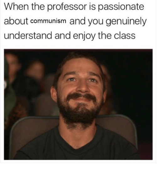 Communism, Passionate, and Sassy Socialast: When the professor is passionate  about communism and you genuinely  understand and enjoy the class