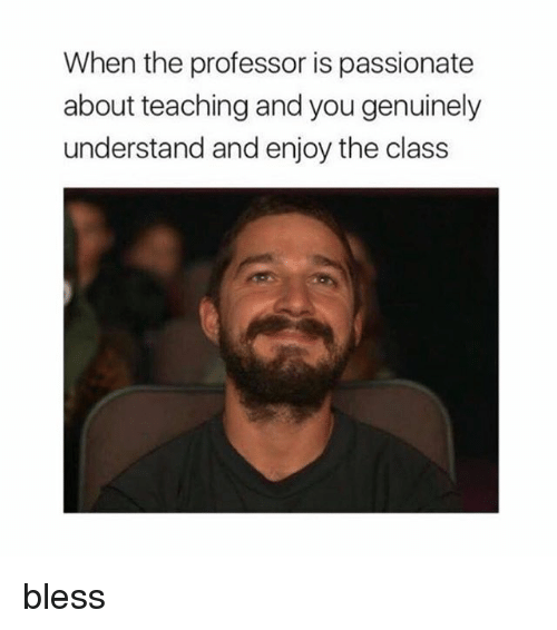 Girl, Passionate, and Teaching: When the professor is passionate  about teaching and you genuinely  understand and enjoy the class bless