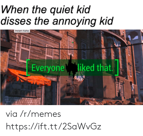 Annoying Kid: When the quiet kid  disses the annoying kid  Instant Alpha  Everyone liked that.  via /r/memes https://ift.tt/2SaWvGz