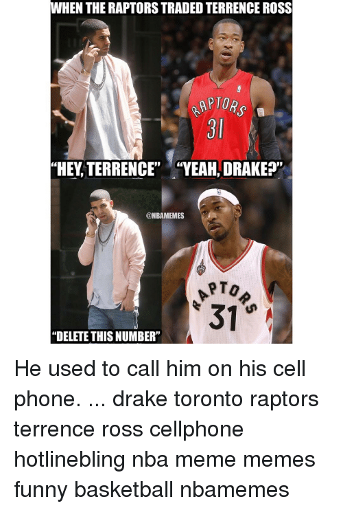 """Terrence: WHEN THE RAPTORSTRADED TERRENCE ROSS  """"HEY TERRENCE""""  """"YEAH, DRAKE?""""  @NBAMEMES  """"DELETE THISNUMBER"""" He used to call him on his cell phone. ... drake toronto raptors terrence ross cellphone hotlinebling nba meme memes funny basketball nbamemes"""
