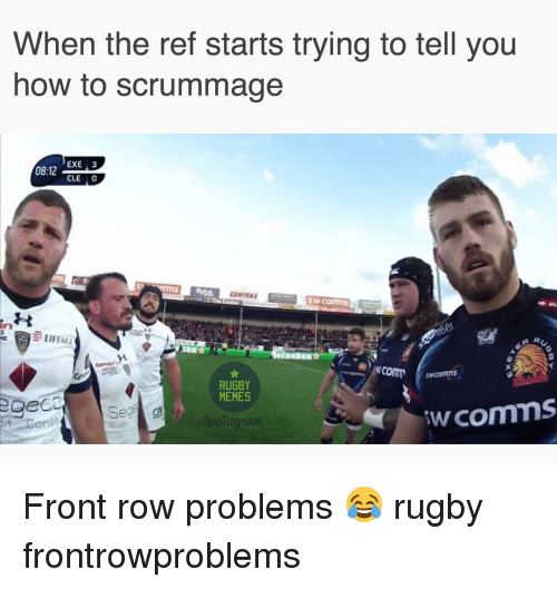 Memes, Front Row, and How To: When the ref starts trying to tell you  how to scrummage  EXE 3  0812  CLE 0  comm  RUGBY  comms  MEMES  eCO  Seg  on Front row problems 😂 rugby frontrowproblems