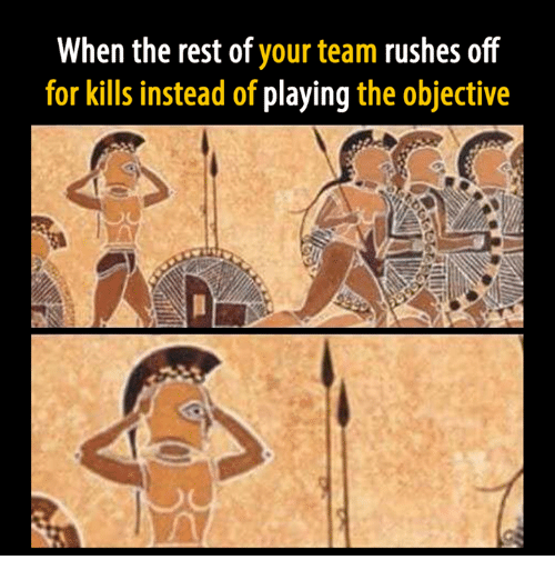 Video Games, Rest, and Team: When the rest of  your team rushes off  for kills instead of playing the objective