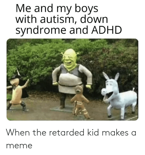 Retarded Kid: When the retarded kid makes a meme