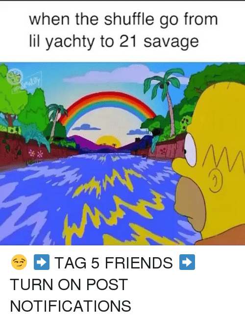 Lil Yachty: when the shuffle go from  lil yachty to 21 savage  蕾* 😏 ➡️ TAG 5 FRIENDS ➡️ TURN ON POST NOTIFICATIONS