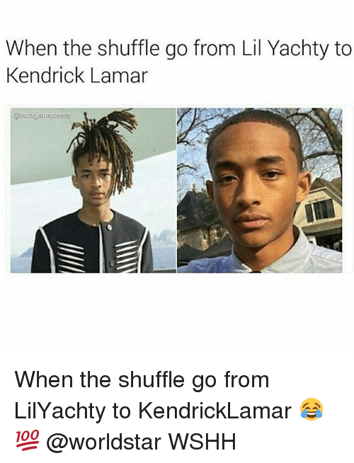 Kendrick Lamar: When the shuffle go from Lil Yachty to  Kendrick Lamar  @savagemermesss When the shuffle go from LilYachty to KendrickLamar 😂💯 @worldstar WSHH