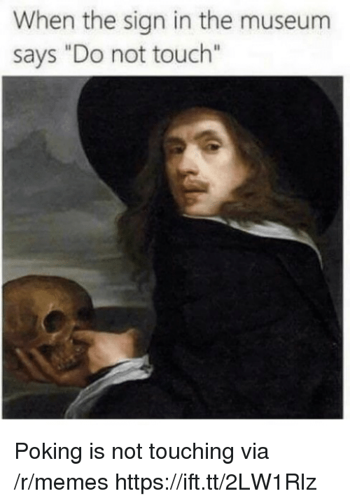 """Memes, Touch, and Via: When the sign in the museum  says """"Do not touch"""" Poking is not touching via /r/memes https://ift.tt/2LW1Rlz"""