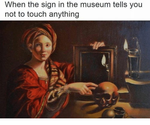 Classical Art, Touch, and Sign In: When the sign in the museum tells you  not to touch anything