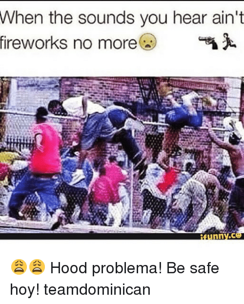 safe: When  the sounds you hear ain't  fireworks  no more )  eunnV.C 😩😩 Hood problema! Be safe hoy! teamdominican