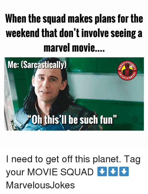 "When The Squad: When the squad makes plans for the  weekend that don't involve seeing a  marvel movie....  Me: (Sarcástically)  0h this'll be such fun"" I need to get off this planet. Tag your MOVIE SQUAD ⬇️⬇️⬇️ MarvelousJokes"