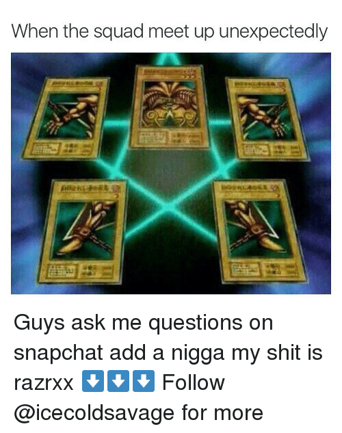 Unexpectable: When the squad meet up unexpectedly Guys ask me questions on snapchat add a nigga my shit is razrxx ⬇️⬇️⬇️ Follow @icecoldsavage for more