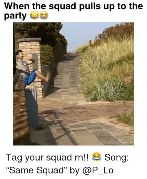 "When The Squad: When the squad pulls up to the  party Tag your squad rn!! 😂 Song: ""Same Squad"" by @P_Lo"