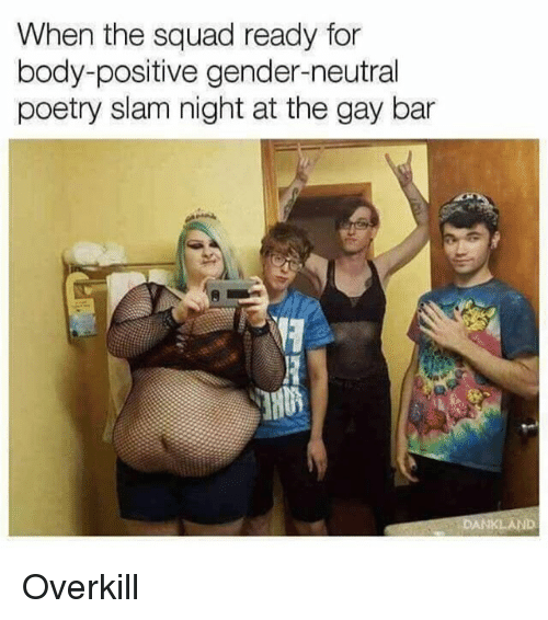 Memes, Squad, and Poetry: When the squad ready for  body-positive gender-neutral  poetry slam night at the gay bar  KLAND Overkill