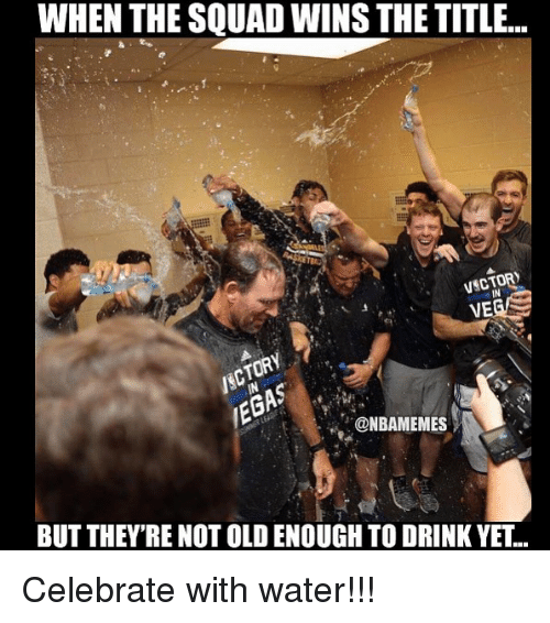 Basketball, Sports, and Squad: WHEN THE SQUAD WINS THE TITLE...  VSCTOR  VE  IN  ONBAMEMES  BUT THEY'RE NOT OLD ENOUGH TO DRINK YET... Celebrate with water!!!