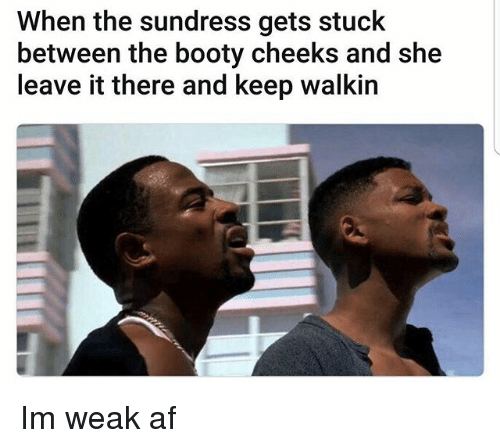 Af, Booty, and Funny: When the sundress gets stuck  between the booty cheeks and she  leave it there and keep walkin Im weak af