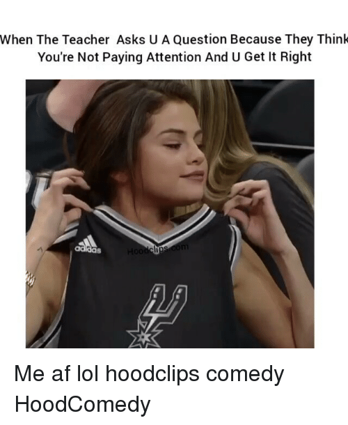 Attentation: When The Teacher Asks U A Question Because They Think  You're Not Paying Attention And U Get It Right Me af lol hoodclips comedy HoodComedy