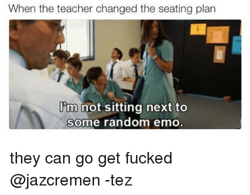 Memes, 🤖, and Ibm: When the teacher changed the seating plan  Ibm not sitting next to  some random emo they can go get fucked @jazcremen -tez