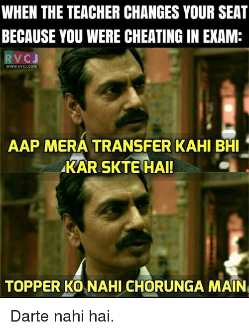 kahi: WHEN THE TEACHER CHANGES YOUR SEAT  BECAUSE YOU WERE CHEATING IN EXAM  RVCJ  WWw.RVCJ.COM  AAP MERA TRANSFER KAHI BHI  AKARSKTEHAI!  TOPPER KO NAHI CHORUNGA MAIN Darte nahi hai.