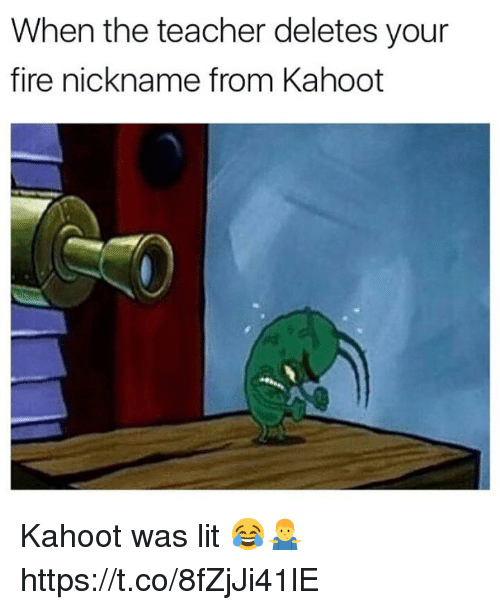 Your Fired: When the teacher deletes your  fire nickname from Kahoot Kahoot was lit 😂🤷♂️ https://t.co/8fZjJi41lE