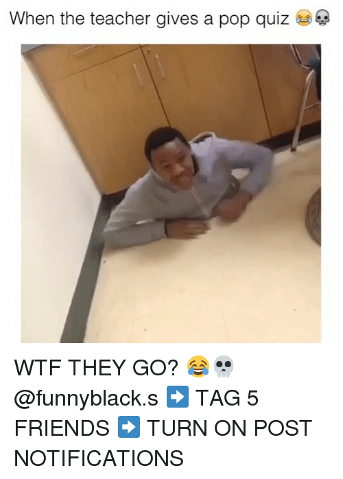 Friends, Pop, and Teacher: When the teacher gives a pop quiz WTF THEY GO? 😂💀 @funnyblack.s ➡️ TAG 5 FRIENDS ➡️ TURN ON POST NOTIFICATIONS