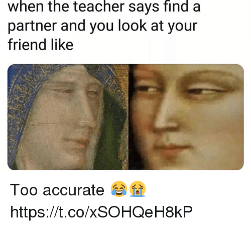 Teacher, Friend, and You: when the teacher says find a  partner and you look at your  friend like Too accurate 😂😭 https://t.co/xSOHQeH8kP