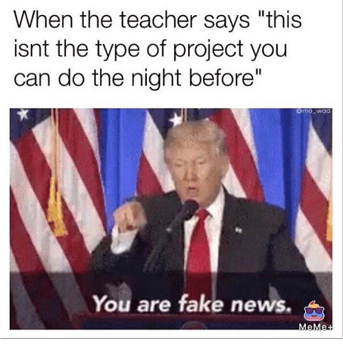 """Memes, 🤖, and Project: When the teacher says """"this  isnt the type of project you  can do the night before""""  You are fake news."""