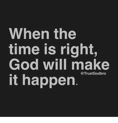 God, Memes, and Time: When the  time is right,  God will make  it happen  @TrustGodbro