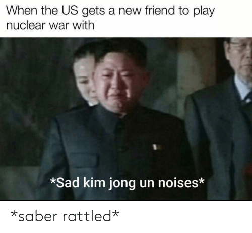 The Us: When the US gets a new friend to play  nuclear war with  *Sad kim jong un noises* *saber rattled*