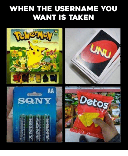 Video Games: WHEN THE USERNAME YOU  WANT IS TAKEN  Deto  SANY
