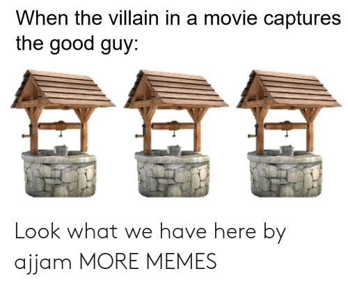 Villain: When the villain in a movie captures  the good guy Look what we have here by ajjam MORE MEMES