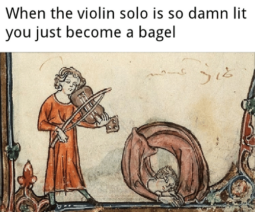 bagel: When the violin solo is so damn lit  you just become a bagel