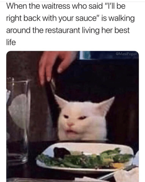 """waitress: When the waitress who said """"I'll be  right back with your sauce"""" is walking  around the restaurant living her best  life  @MasiPopal"""