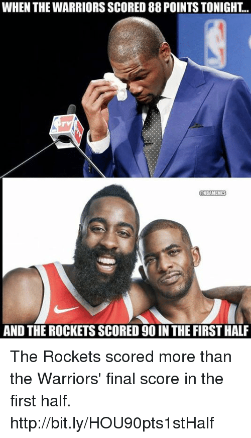 Nba, Http, and Warriors: WHEN THE WARRIORS SCORED 88 POINTS TONIGHT...  NBAMEME  AND THE ROCKETS SCORED 90 IN THE FIRST HALF The Rockets scored more than the Warriors' final score in the first half. http://bit.ly/HOU90pts1stHalf
