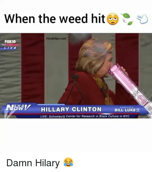 Funny: When the weed hit  Hoodclips com  FOX10  Now HILLARY CLINTON  BILL LUKE!  LIVE: Schomburg Center for Research in Black Culture in NYC Damn Hilary 😂
