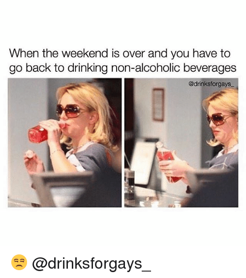 Drinking, Funny, and The Weekend: When the weekend is over and you have to  go back to drinking non-alcoholic beverages  adrinksforgays 😒 @drinksforgays_
