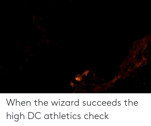 Athletics: When the wizard succeeds the high DC athletics check