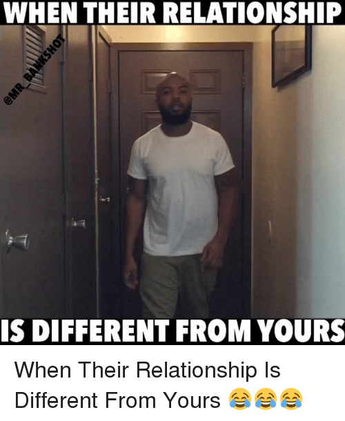 Memes, 🤖, and Relationship: WHEN THEIR RELATIONSHIP  IS DIFFERENT FROM YOURS When Their Relationship Is Different From Yours 😂😂😂