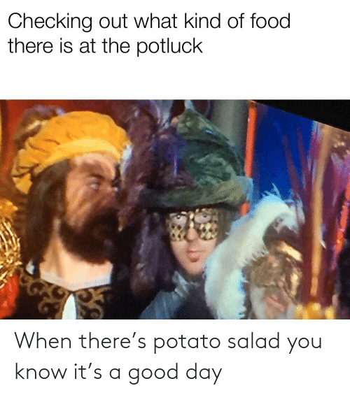 potato salad: When there's potato salad you know it's a good day