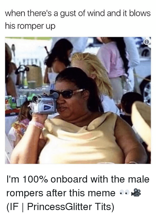 Anaconda, Meme, and Tits: when there's a gust of wind and it blows  his romper up  tter Tite ii I'm 100% onboard with the male rompers after this meme 👀🎥 (IF   PrincessGlitter Tits)