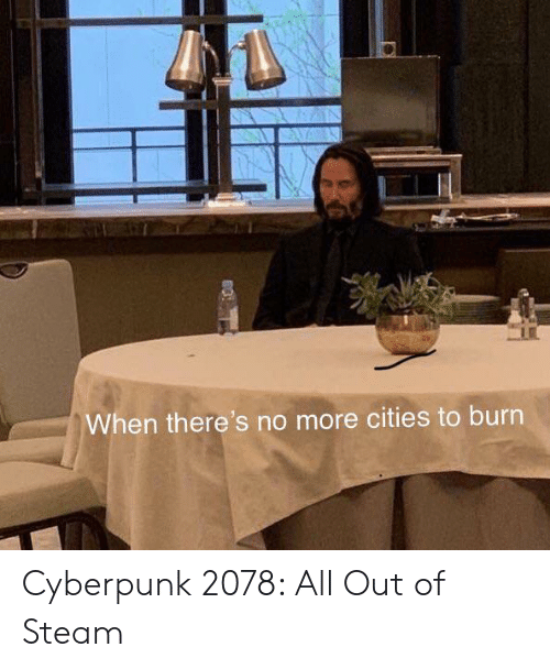 cyberpunk: When there's no more cities to burn Cyberpunk 2078: All Out of Steam