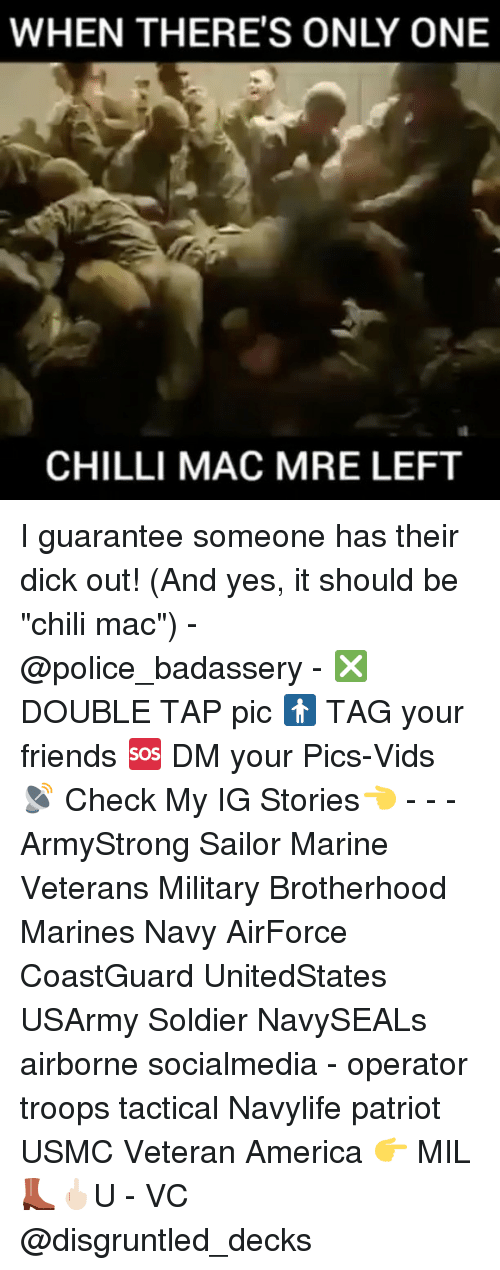 """Chillys: WHEN THERE'S ONLY ONE  CHILLI MAC MRE LEFT I guarantee someone has their dick out! (And yes, it should be """"chili mac"""") - @police_badassery - ❎ DOUBLE TAP pic 🚹 TAG your friends 🆘 DM your Pics-Vids 📡 Check My IG Stories👈 - - - ArmyStrong Sailor Marine Veterans Military Brotherhood Marines Navy AirForce CoastGuard UnitedStates USArmy Soldier NavySEALs airborne socialmedia - operator troops tactical Navylife patriot USMC Veteran America 👉 MIL👢🖕🏻U - VC @disgruntled_decks"""
