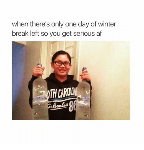 Girl Memes: when there's only one day of winter  break left so you get serious af
