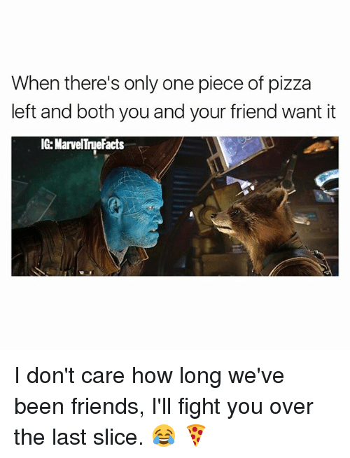 Memes, 🤖, and Fighting: When there's only one piece of pizza  left and both you and your friend want it  efacts I don't care how long we've been friends, I'll fight you over the last slice. 😂 🍕