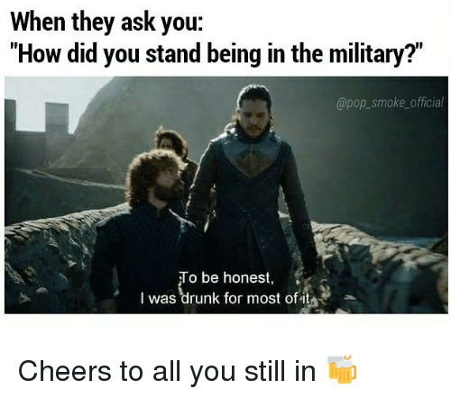 """Cheers To All: When they ask you:  """"How did you stand being in the military?""""  @pop_smoke official  To be honest,  I was""""drunk for most ofite Cheers to all you still in 🍻"""