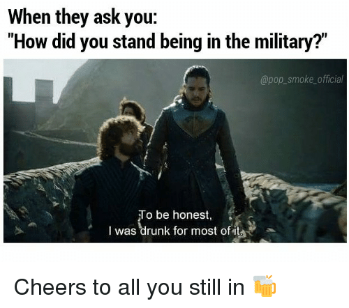 """Cheers To All: When they ask you:  """"How did you stand being in the military?""""  @pop_smoke_official  To be honest,  I was drunk for most of it Cheers to all you still in 🍻"""