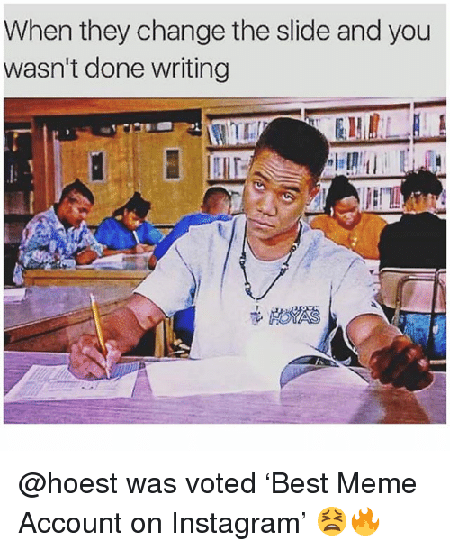 Instagram, Meme, and Memes: When they change the slide and you  wasn't done writing @hoest was voted 'Best Meme Account on Instagram' 😫🔥